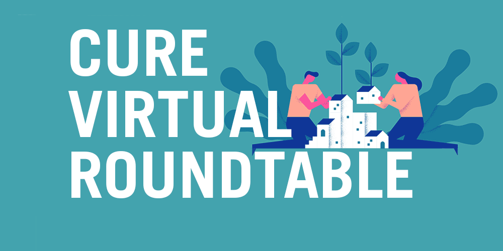 CURE virtual roundtable: Community-based approaches to creating sustainable affordable housing